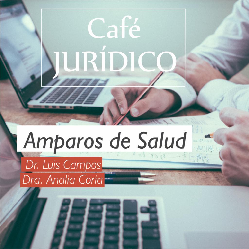 Café Jurídico: «Amparos de salud»