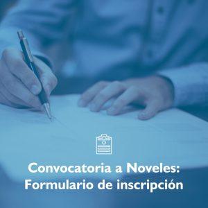 Convocatoria a Noveles: Formulario de inscripción disponible
